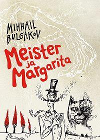 Mihhail Bulgakov -Meister ja Margarita