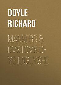 Richard Doyle -Manners & Cvstoms of ye Englyshe