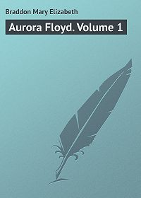 Мэри Элизабет Брэддон -Aurora Floyd. Volume 1