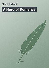 Marsh Richard -A Hero of Romance