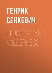 Генрик Сенкевич -In Desert and Wilderness