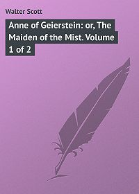 Walter Scott -Anne of Geierstein: or, The Maiden of the Mist. Volume 1 of 2