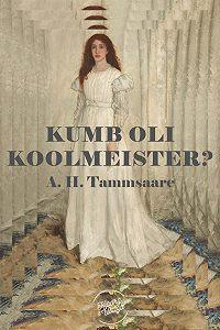 Anton Tammsaare -Kumb oli koolmeister?