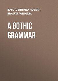 Gerhard Balg -A Gothic Grammar