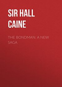 Hall Caine -The Bondman: A New Saga