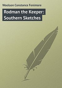 Constance Woolson -Rodman the Keeper: Southern Sketches