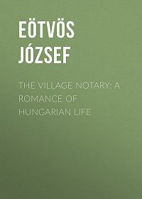 József Eötvös -The Village Notary: A Romance of Hungarian Life