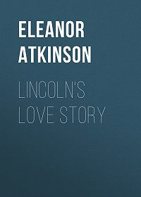 Eleanor Atkinson -Lincoln's Love Story