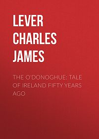 Charles Lever -The O'Donoghue: Tale of Ireland Fifty Years Ago
