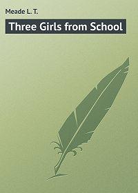L. Meade -Three Girls from School