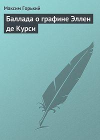 Максим Горький -Баллада о графине Эллен де Курси