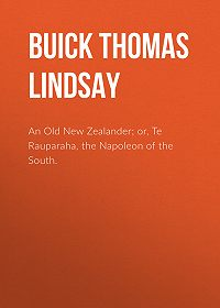 Thomas Buick -An Old New Zealander; or, Te Rauparaha, the Napoleon of the South.