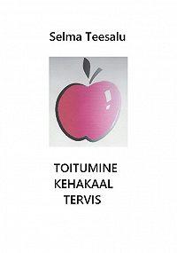 Selma Teesalu  -Toitumine, kehakaal, tervis