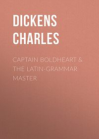 Charles Dickens -Captain Boldheart & the Latin-Grammar Master