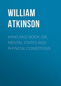 William Atkinson -Mind and Body; or, Mental States and Physical Conditions