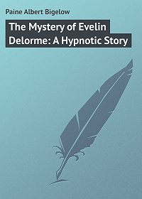 Albert Paine -The Mystery of Evelin Delorme: A Hypnotic Story