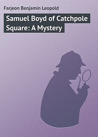 Benjamin Farjeon -Samuel Boyd of Catchpole Square: A Mystery