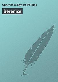 Edward Oppenheim -Berenice