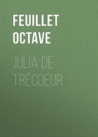 Octave Feuillet -Julia de Trécoeur