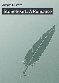 Gustave Aimard -Stoneheart: A Romance