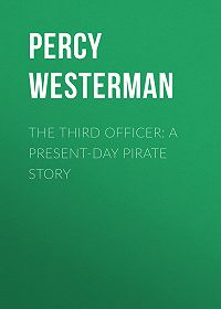 Percy Westerman -The Third Officer: A Present-day Pirate Story