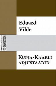 Eduard Vilde -Kupja-Kaarli adjustaadid