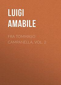 Luigi Amabile -Fra Tommaso Campanella, Vol. 2