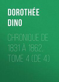 Dino Dorothée -Chronique de 1831 à 1862, Tome 4 (de 4)