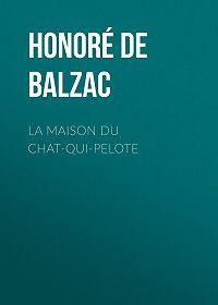 Honoré de -La Maison du Chat-qui-pelote