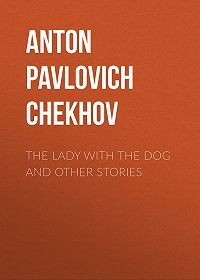 Anton Chekhov -The Lady with the Dog and Other Stories