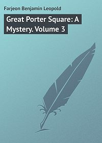 Benjamin Farjeon -Great Porter Square: A Mystery. Volume 3