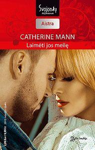 Catherine Mann -Laimėti jos meilę