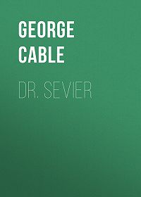 George Cable -Dr. Sevier