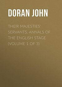 John Doran -Their Majesties' Servants. Annals of the English Stage (Volume 1 of 3)