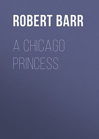 Robert Barr -A Chicago Princess