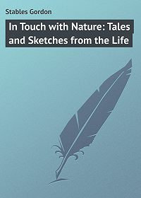 Gordon Stables -In Touch with Nature: Tales and Sketches from the Life
