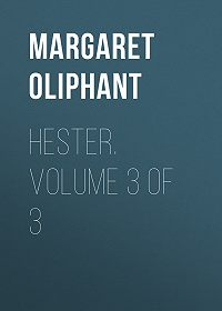 Margaret Oliphant -Hester. Volume 3 of 3