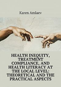 Karen Amlaev -Health inequity, treatment compliance, and health literacy at the local level: theoretical and practical aspects