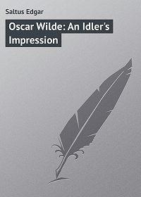 Edgar Saltus -Oscar Wilde: An Idler's Impression
