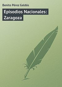 Benito Pérez -Episodios Nacionales: Zaragoza
