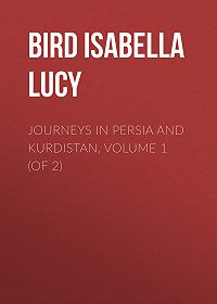 Isabella Bird -Journeys in Persia and Kurdistan, Volume 1 (of 2)