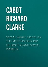 Richard Cabot -Social Work; Essays on the Meeting Ground of Doctor and Social Worker