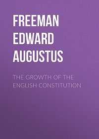 Edward Freeman -The Growth of the English Constitution