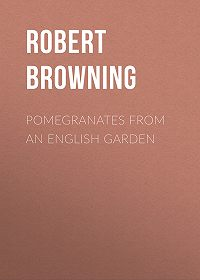 Robert Browning -Pomegranates from an English Garden