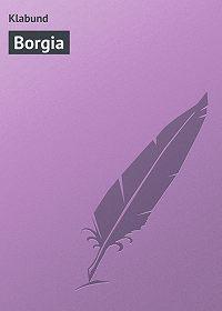 Klabund  - Borgia