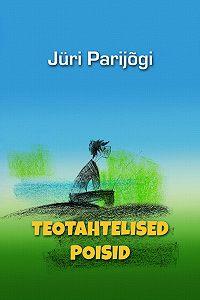 Jüri Parijõgi -Teotahtelised poisid.