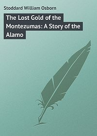 William Stoddard -The Lost Gold of the Montezumas: A Story of the Alamo