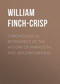 William Finch-Crisp -Chronological Retrospect of the History of Yarmouth and Neighbourhood