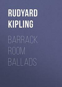 Rudyard Kipling -Barrack Room Ballads