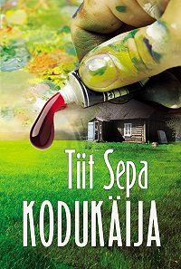 Tiit Sepa - Kodukäija